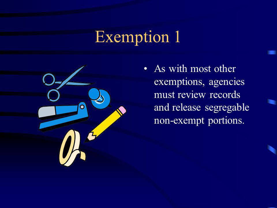Exemption 1 As with most other exemptions, agencies must review records and release segregable non-exempt portions.