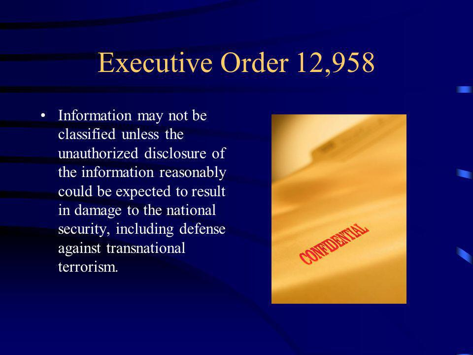 Executive Order 12,958 Information may not be classified unless the unauthorized disclosure of the information reasonably could be expected to result in damage to the national security, including defense against transnational terrorism.