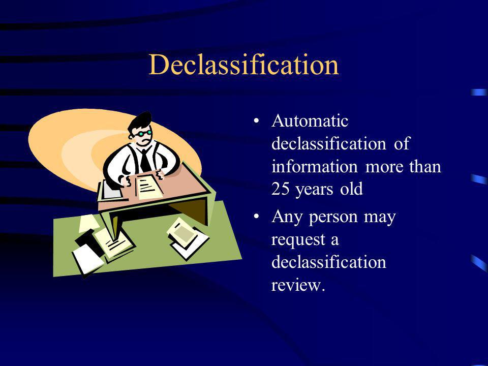 Declassification Automatic declassification of information more than 25 years old Any person may request a declassification review.
