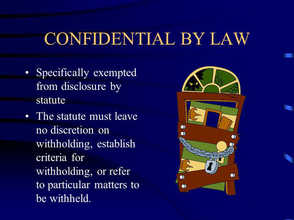 CONFIDENTIAL BY LAW Specifically exempted from disclosure by statute The statute must leave no discretion on withholding, establish criteria for withholding, or refer to particular matters to be withheld.