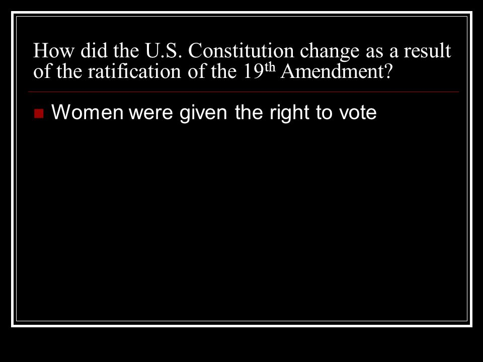How did the U.S. Constitution change as a result of the ratification of the 19 th Amendment.