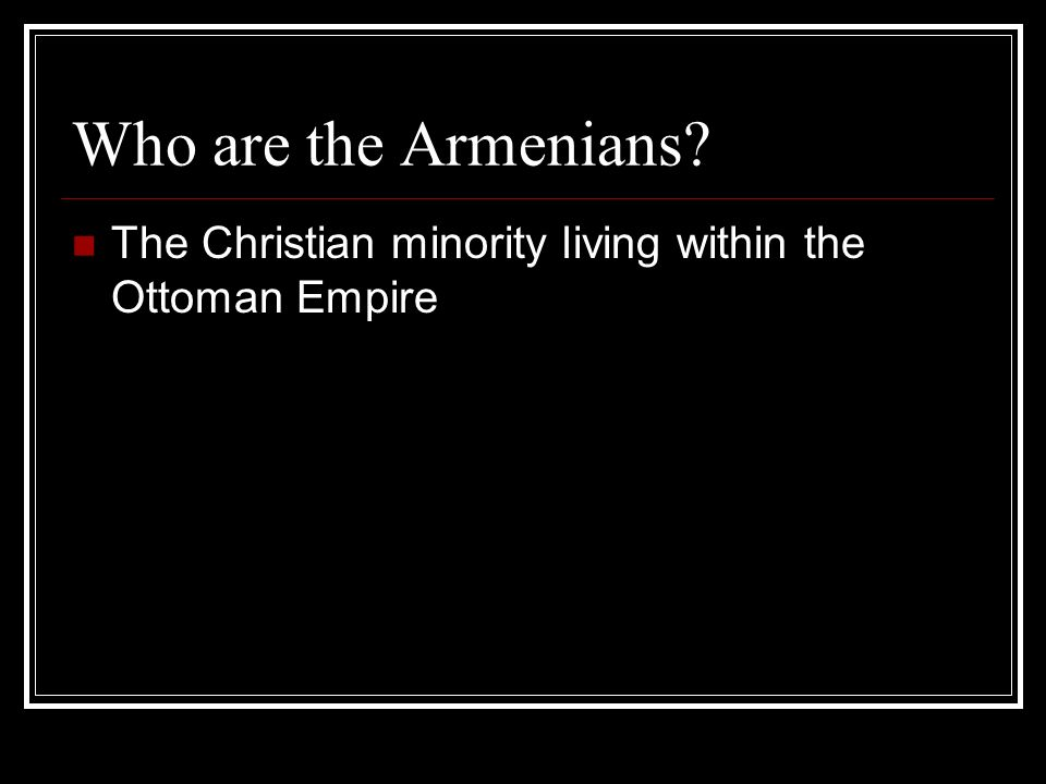 Who are the Armenians The Christian minority living within the Ottoman Empire