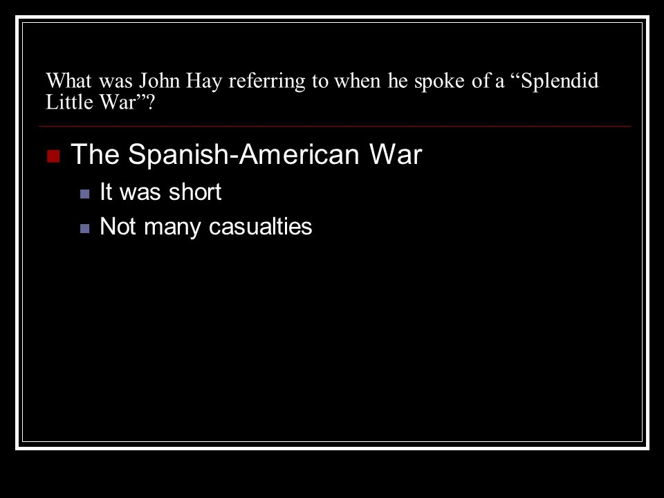 What was John Hay referring to when he spoke of a Splendid Little War.