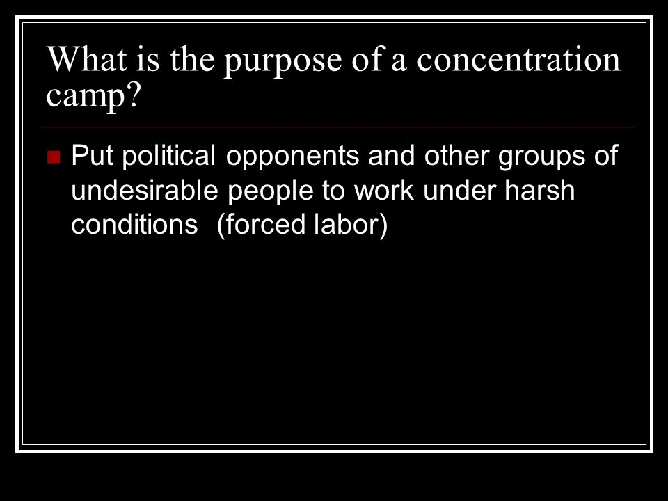 What is the purpose of a concentration camp.