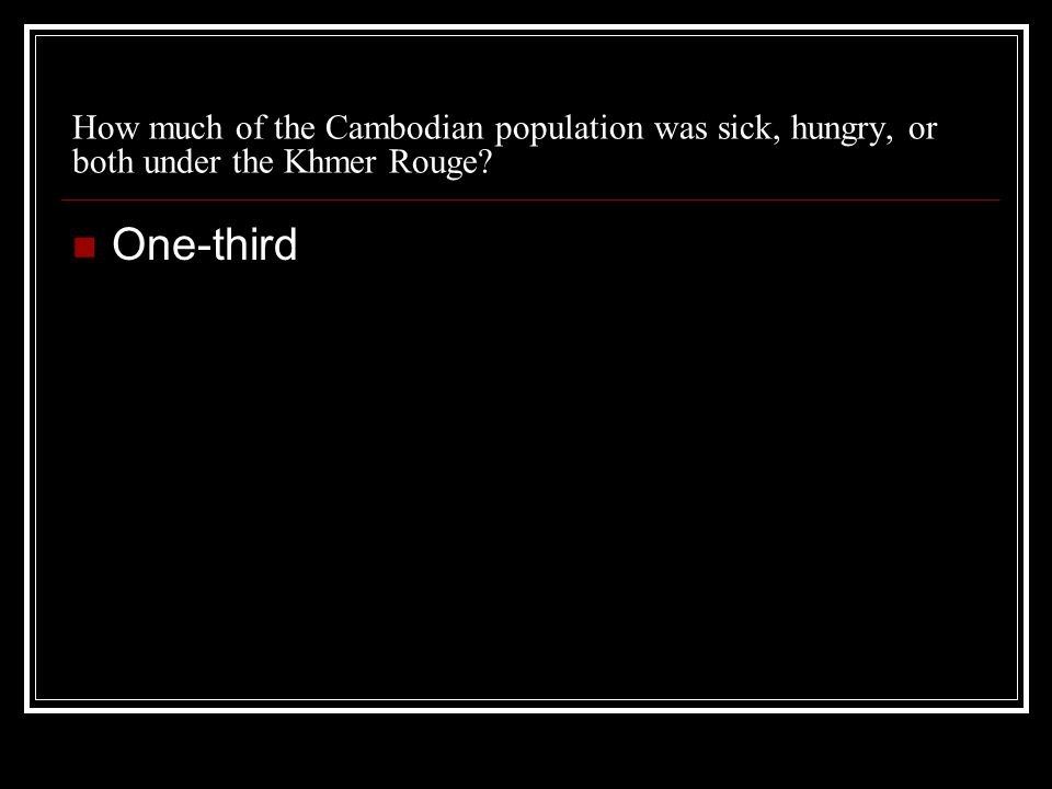 How much of the Cambodian population was sick, hungry, or both under the Khmer Rouge One-third