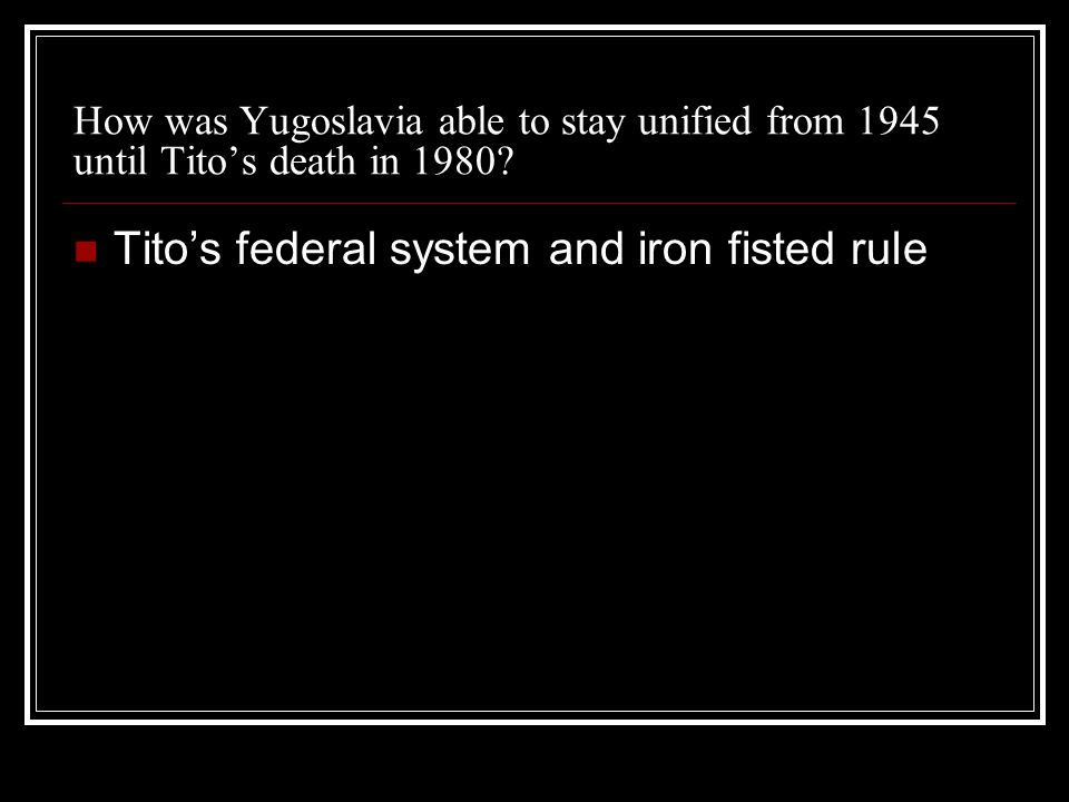 How was Yugoslavia able to stay unified from 1945 until Titos death in 1980.
