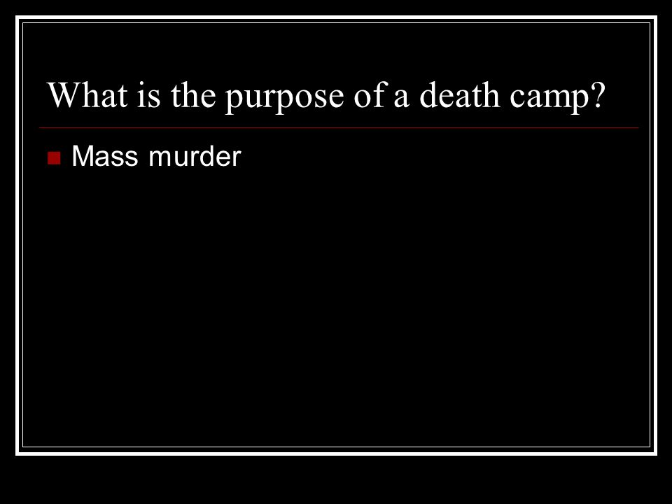 What is the purpose of a death camp Mass murder