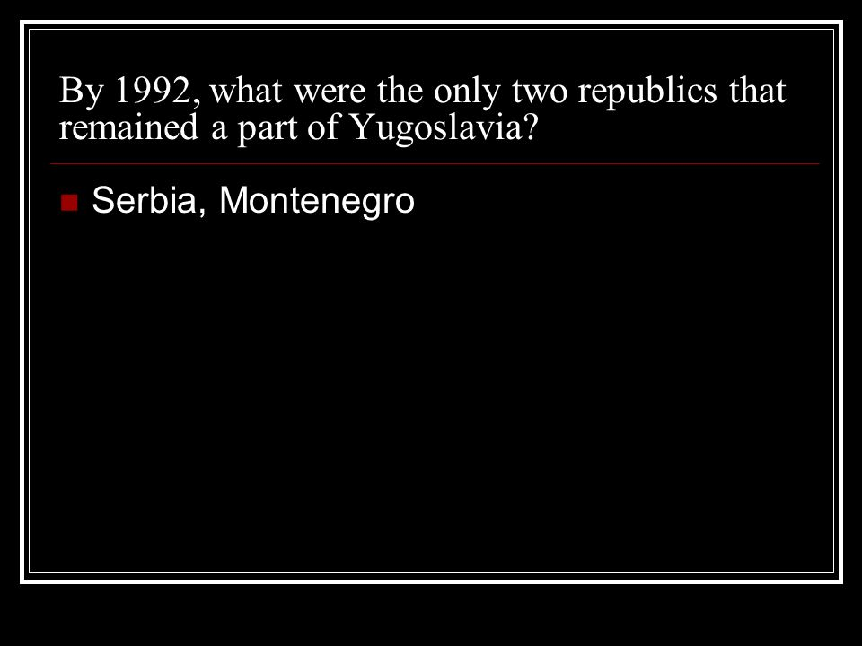 By 1992, what were the only two republics that remained a part of Yugoslavia Serbia, Montenegro