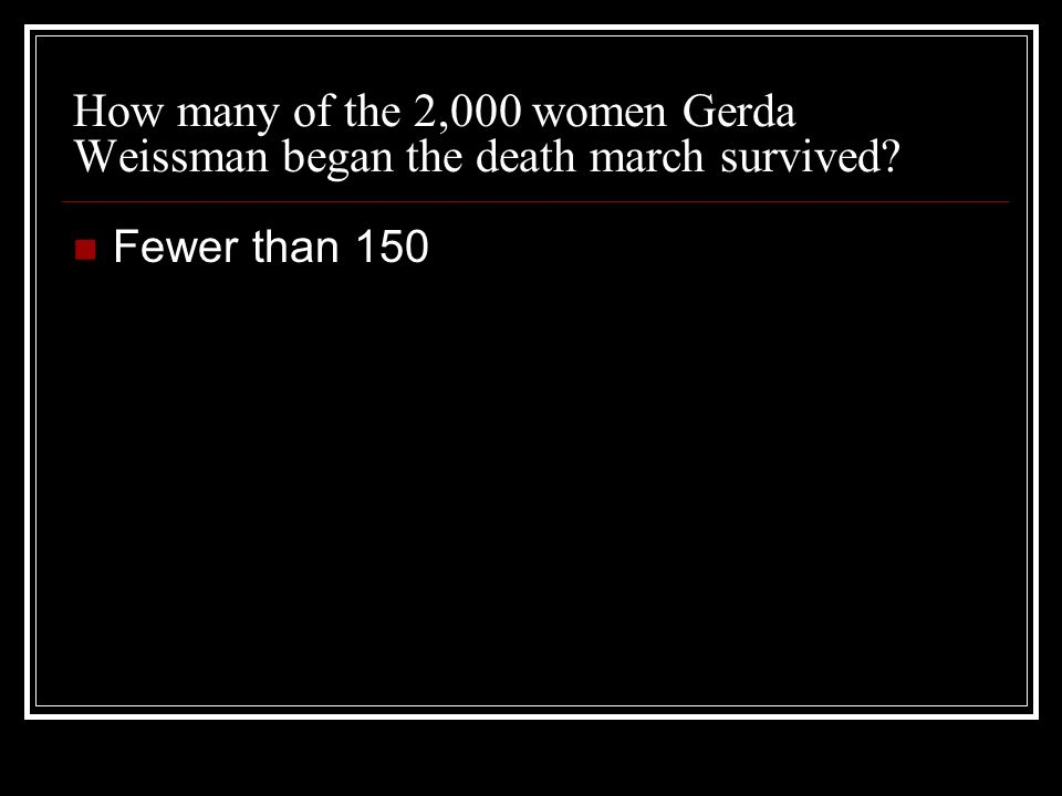 How many of the 2,000 women Gerda Weissman began the death march survived Fewer than 150
