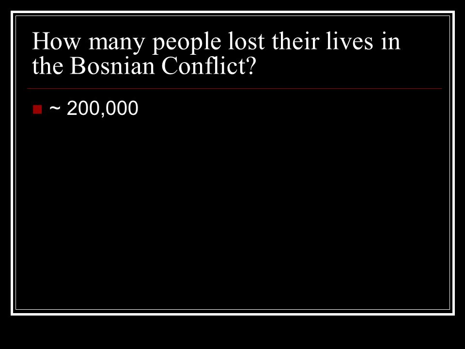 How many people lost their lives in the Bosnian Conflict ~ 200,000