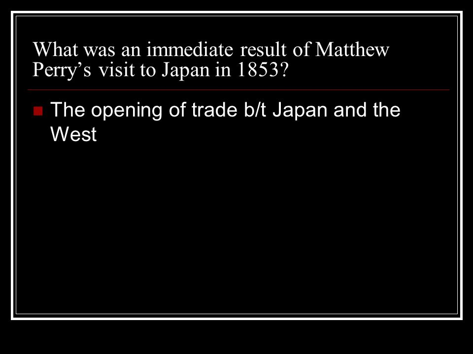What was an immediate result of Matthew Perrys visit to Japan in 1853.