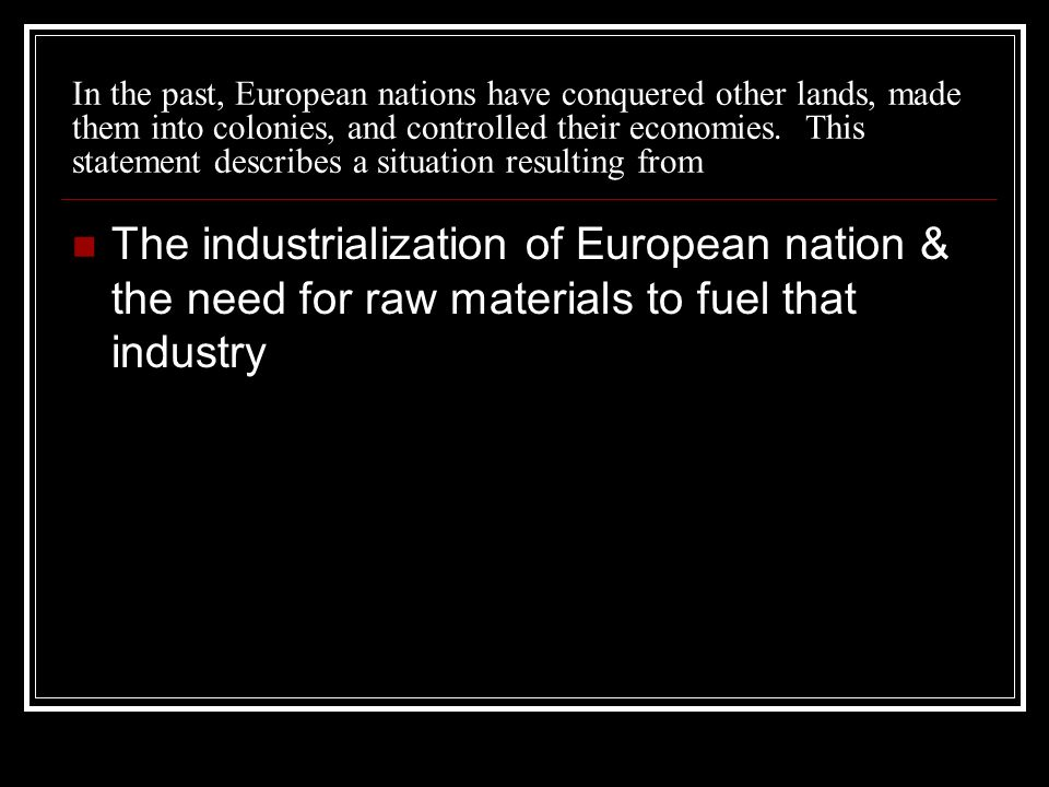 In the past, European nations have conquered other lands, made them into colonies, and controlled their economies.