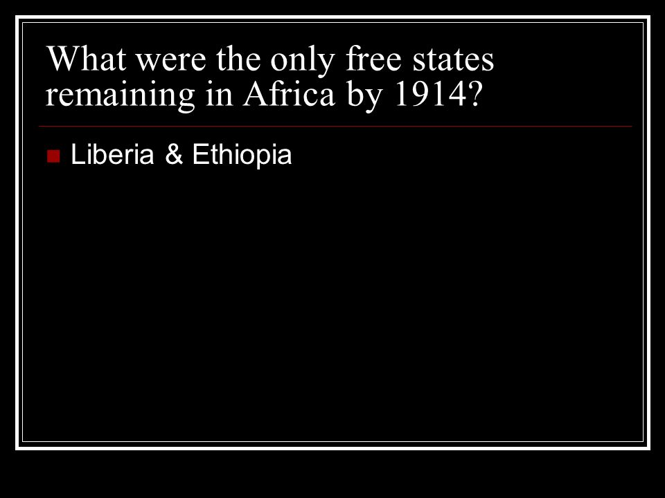 What were the only free states remaining in Africa by 1914 Liberia & Ethiopia