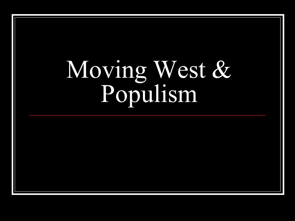 Moving West & Populism