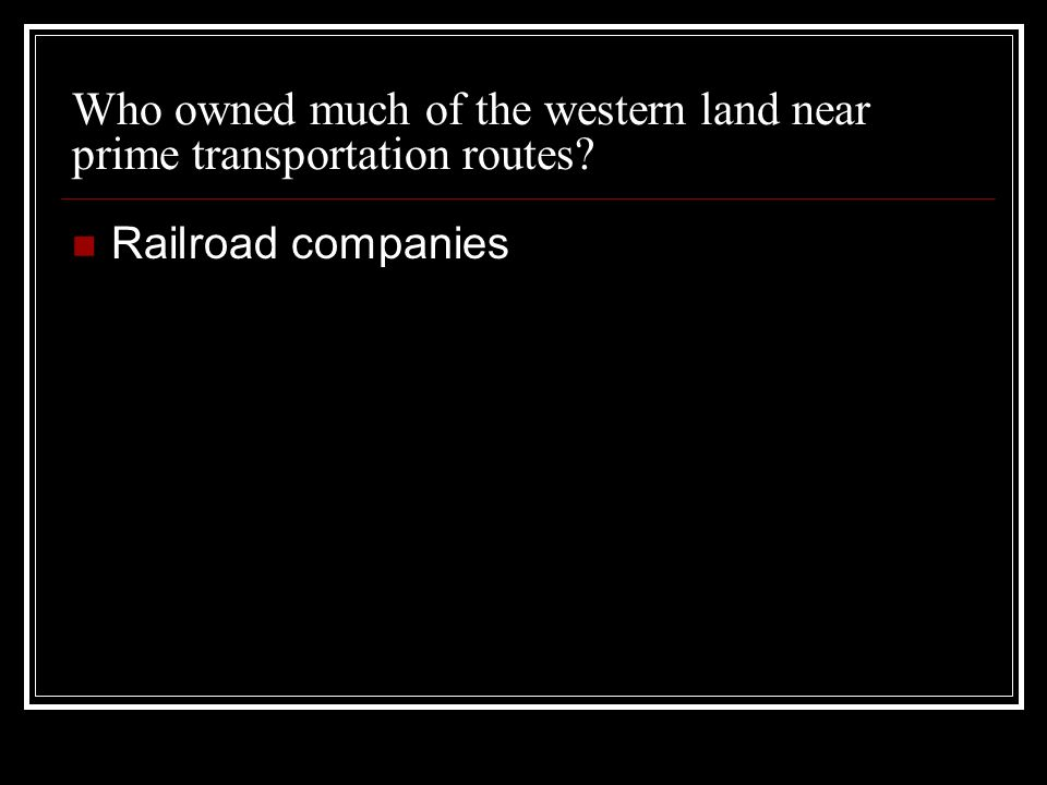 Who owned much of the western land near prime transportation routes Railroad companies