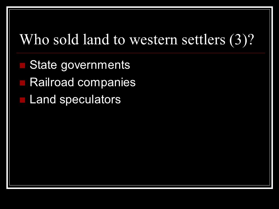 Who sold land to western settlers (3) State governments Railroad companies Land speculators