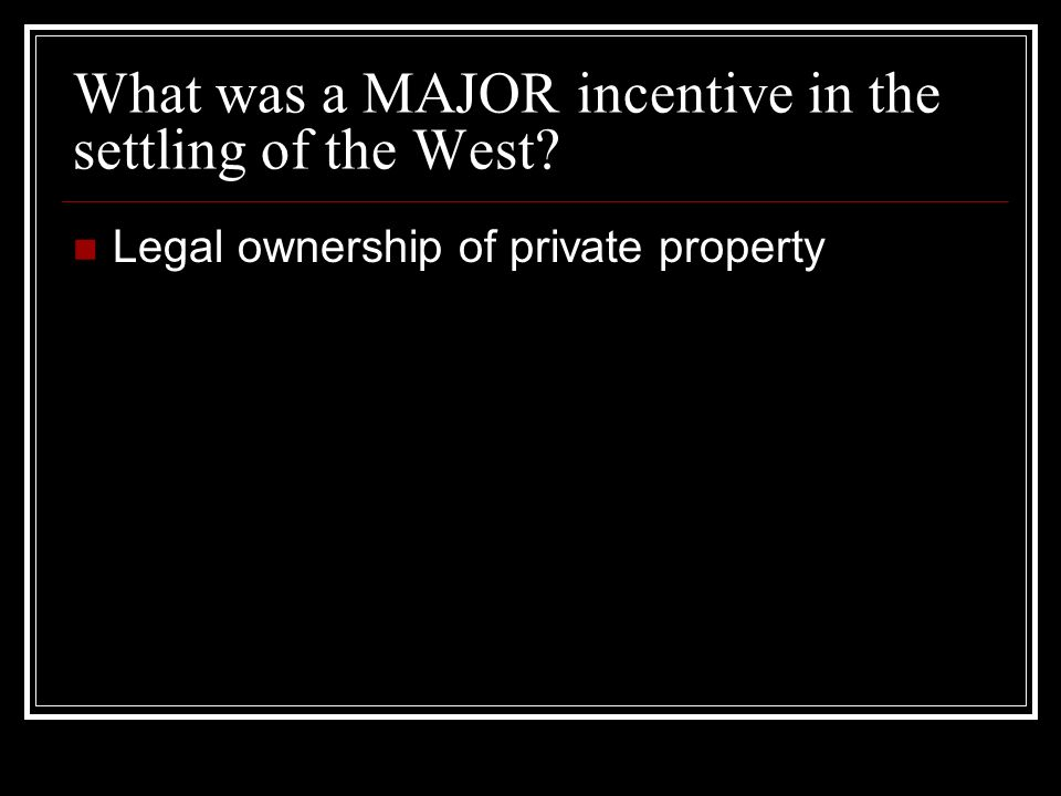 What was a MAJOR incentive in the settling of the West Legal ownership of private property