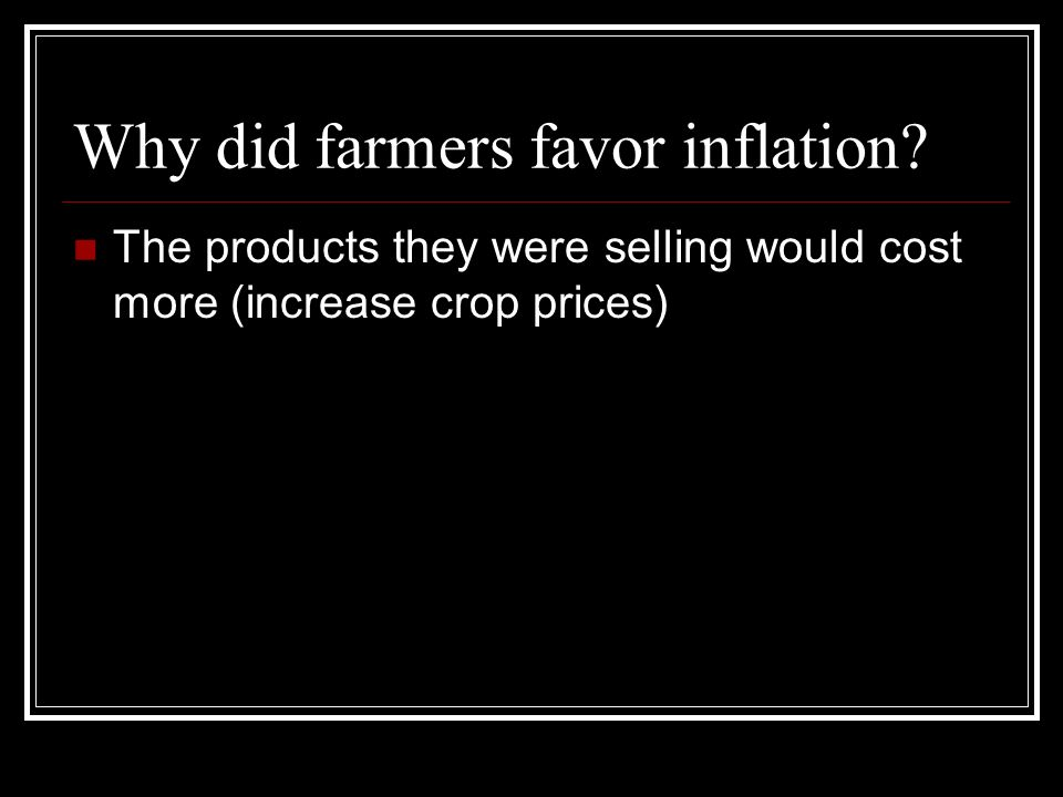 Why did farmers favor inflation.