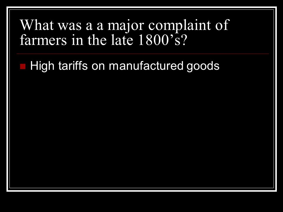 What was a a major complaint of farmers in the late 1800s High tariffs on manufactured goods