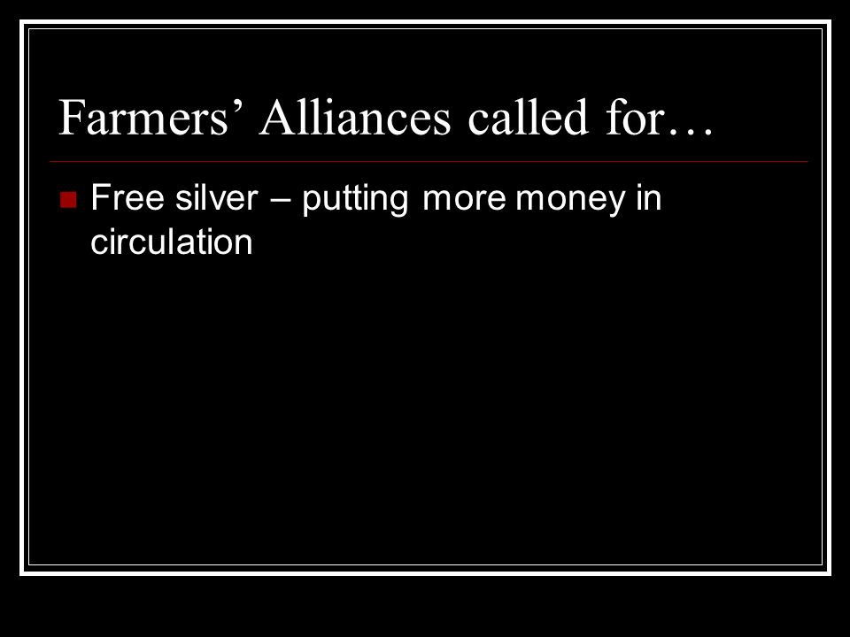 Farmers Alliances called for… Free silver – putting more money in circulation