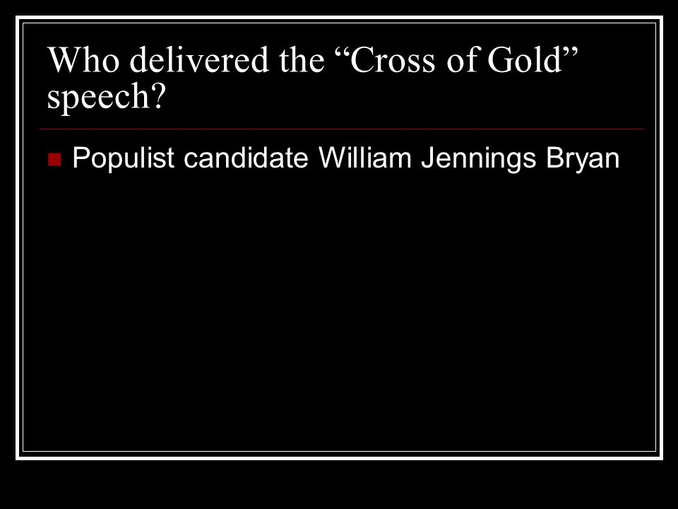 Who delivered the Cross of Gold speech Populist candidate William Jennings Bryan