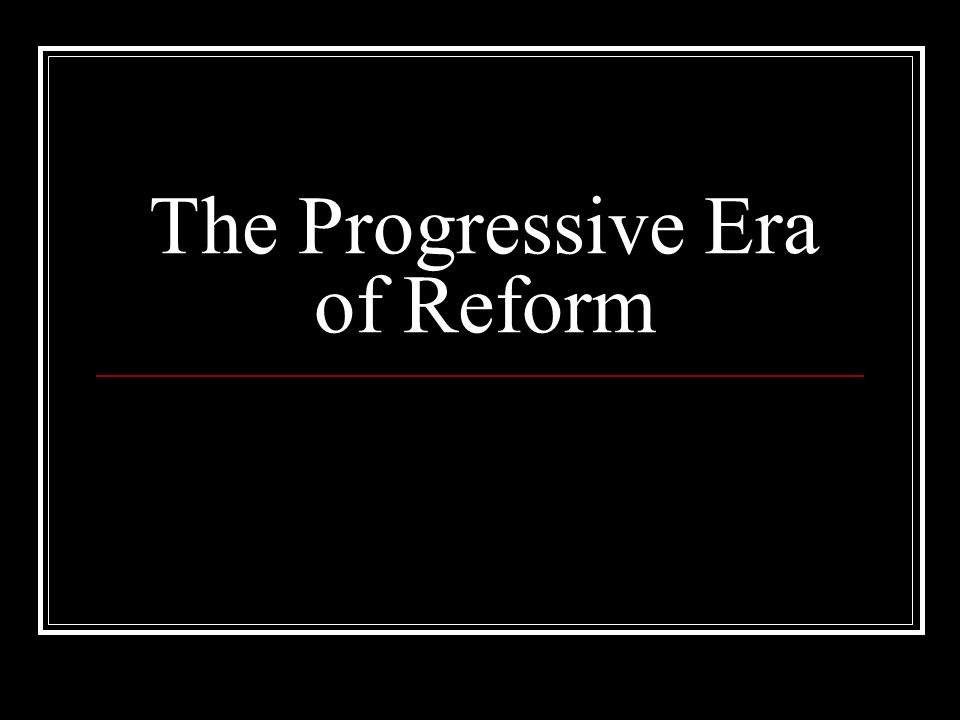 The Progressive Era of Reform