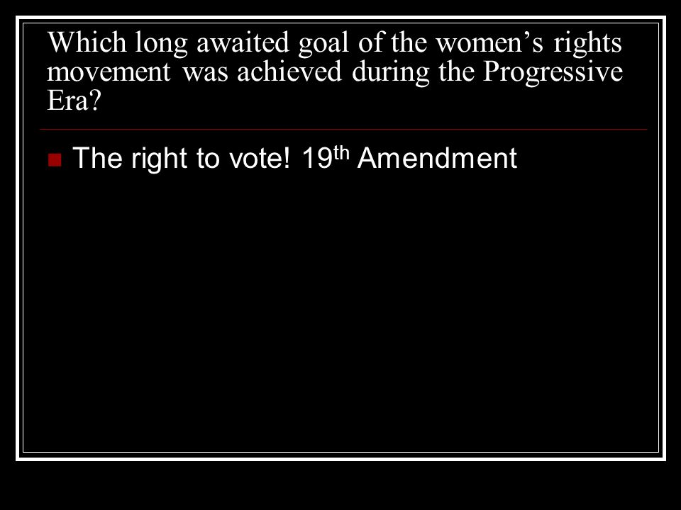 Which long awaited goal of the womens rights movement was achieved during the Progressive Era.