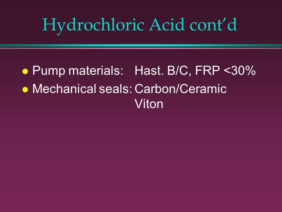 Hydrochloric Acid (HCl) l Properties: Colorless -slightly yellow, fuming.