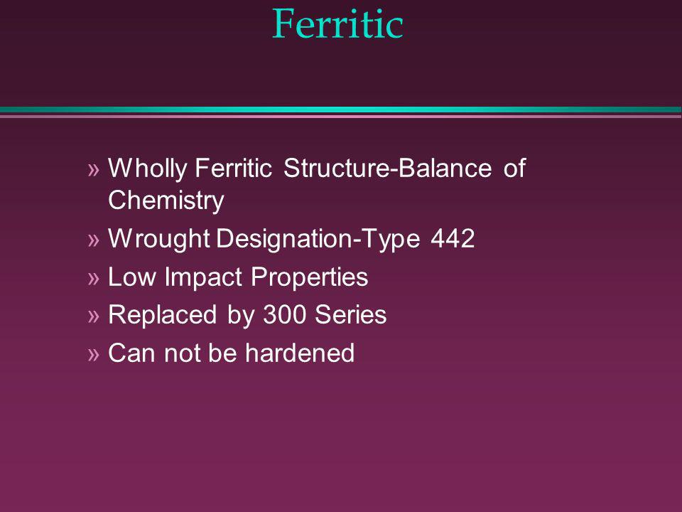 l Five General Categories of Stainless Steel »Ferritic »Martensitic »Precipitation-Hardening »Austenitic »Duplex