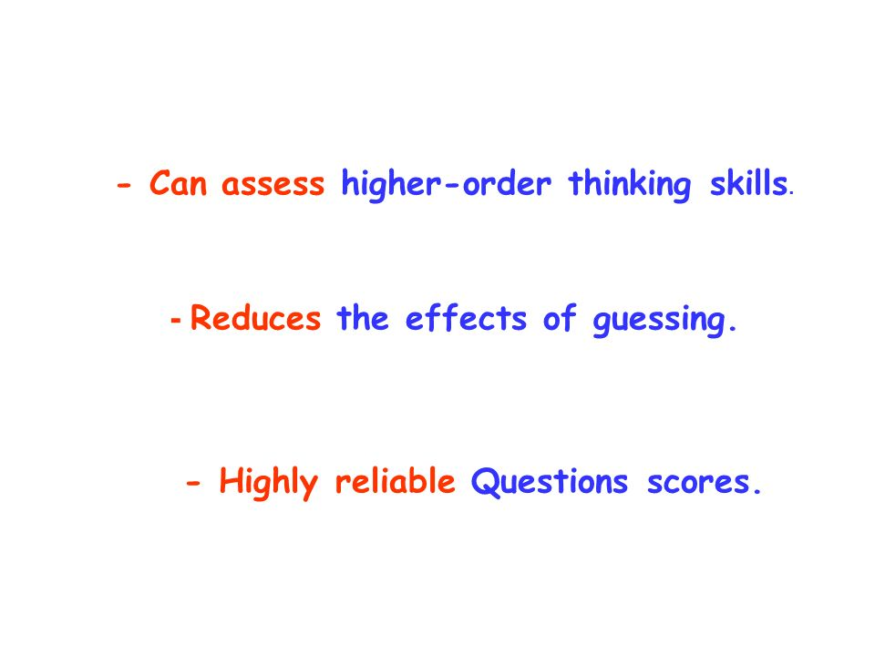 - Can assess higher-order thinking skills. - Reduces the effects of guessing.