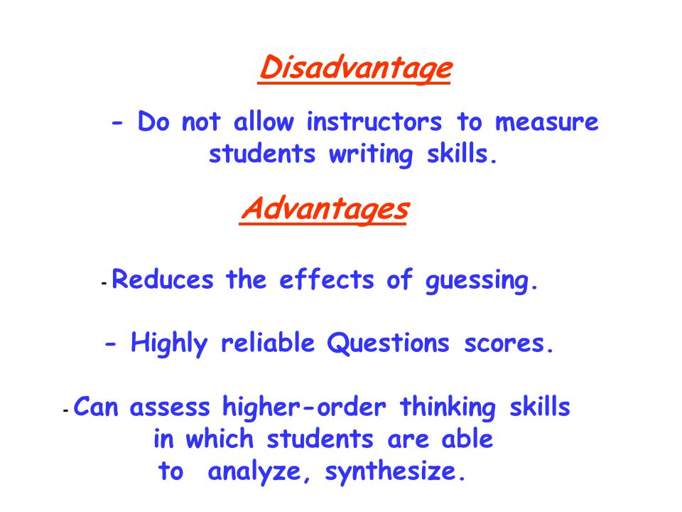 Disadvantage - Do not allow instructors to measure students writing skills.