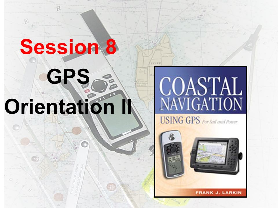 Session 8 GPS Orientation II