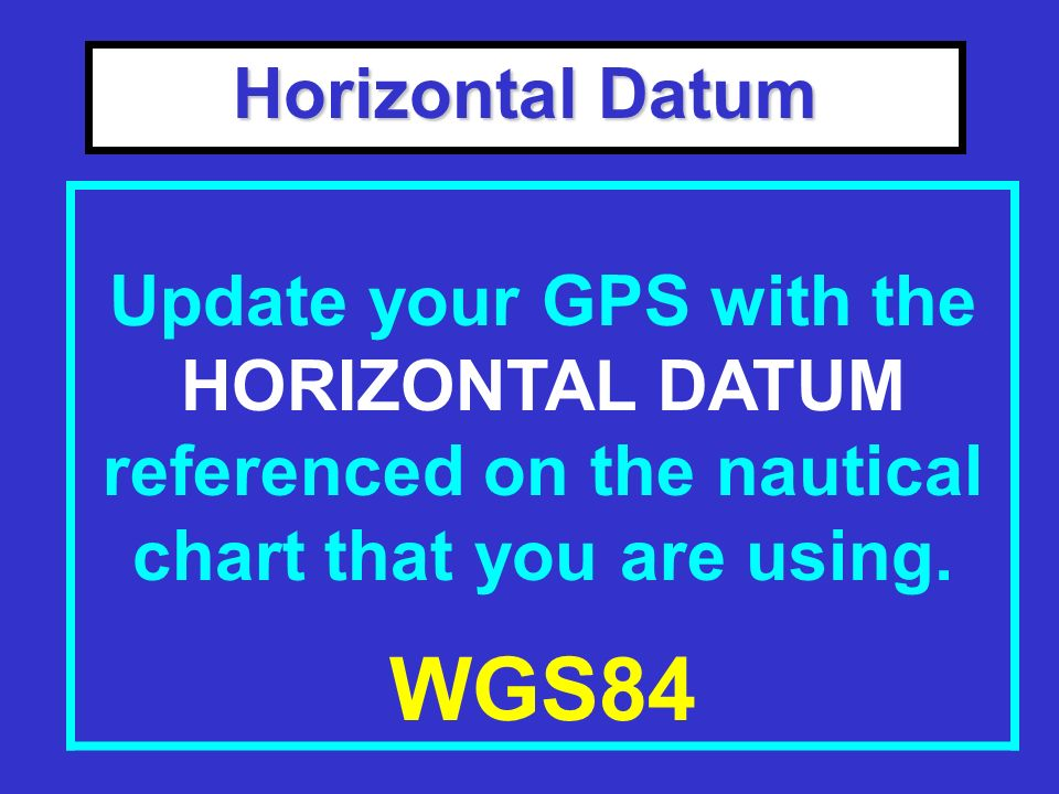 Horizontal Datum Refer to the General Information Block on your Nautical Chart for the horizontal datum.