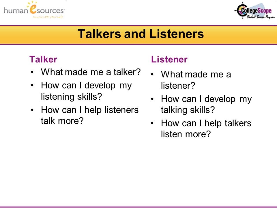 Illuminate Your Life Talkers and Listeners Talker What made me a talker.