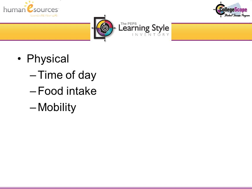 Illuminate Your Life PEPS Physical –Time of day –Food intake –Mobility