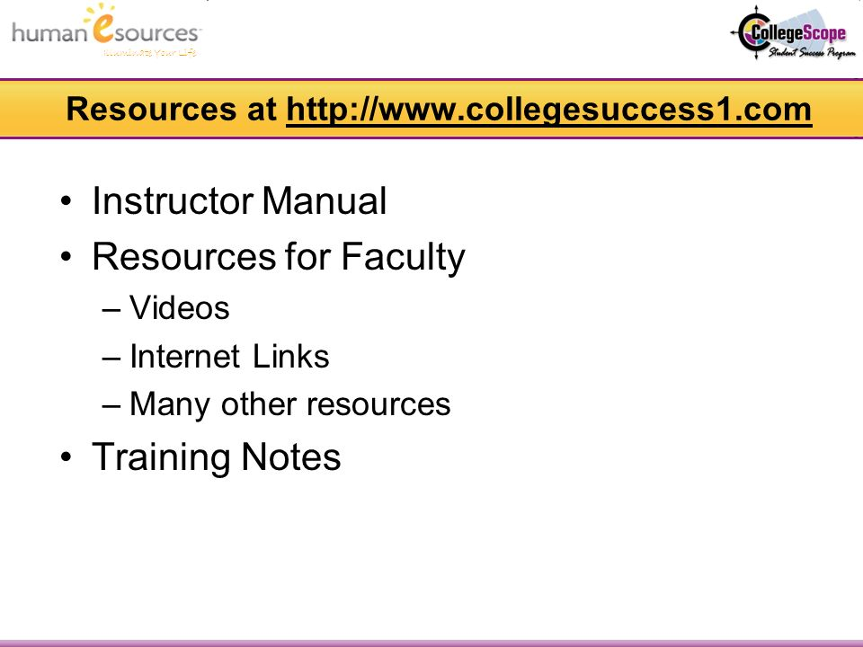 Illuminate Your Life Resources at   Instructor Manual Resources for Faculty –Videos –Internet Links –Many other resources Training Notes