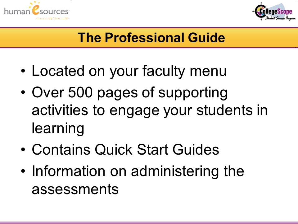 Illuminate Your Life The Professional Guide Located on your faculty menu Over 500 pages of supporting activities to engage your students in learning Contains Quick Start Guides Information on administering the assessments