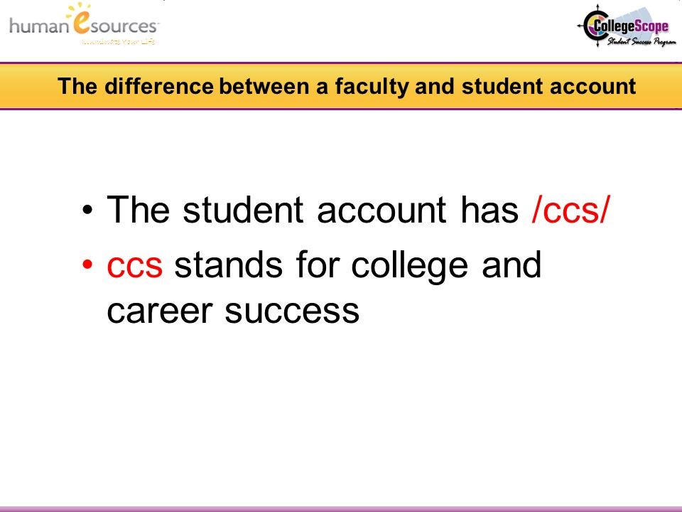 Illuminate Your Life The difference between a faculty and student account The student account has /ccs/ ccs stands for college and career success
