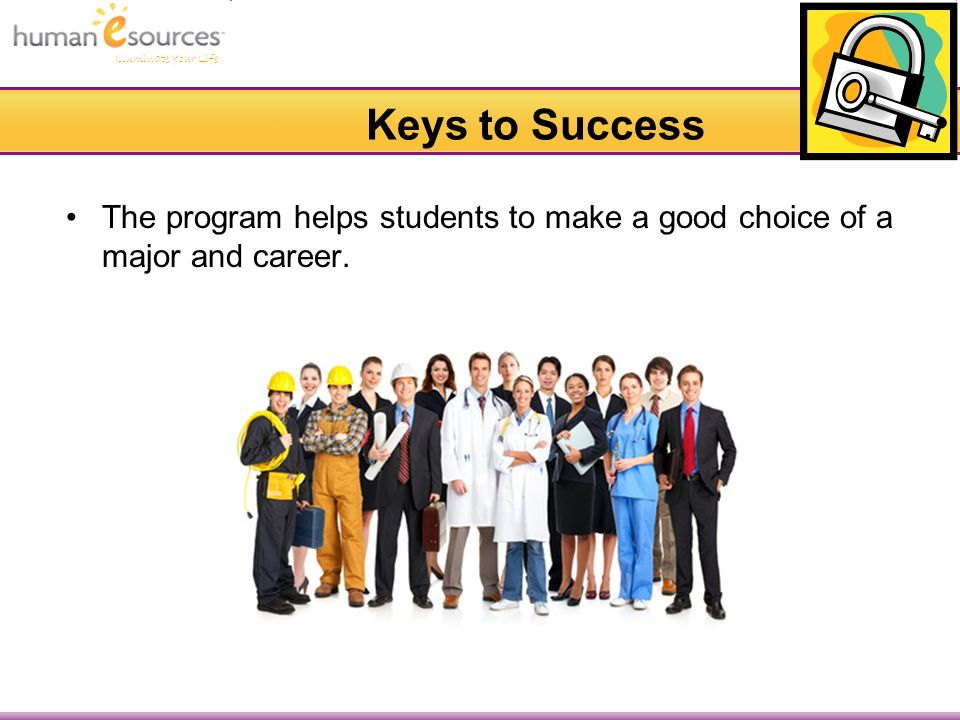 Illuminate Your Life Keys to Success The program helps students to make a good choice of a major and career.