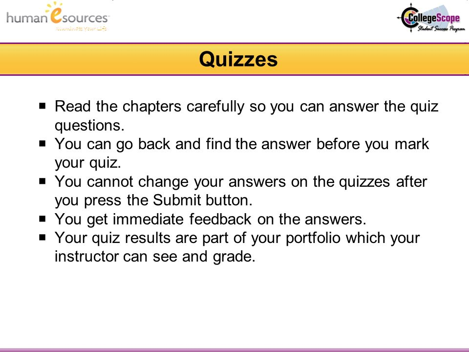 Quizzes Read the chapters carefully so you can answer the quiz questions.