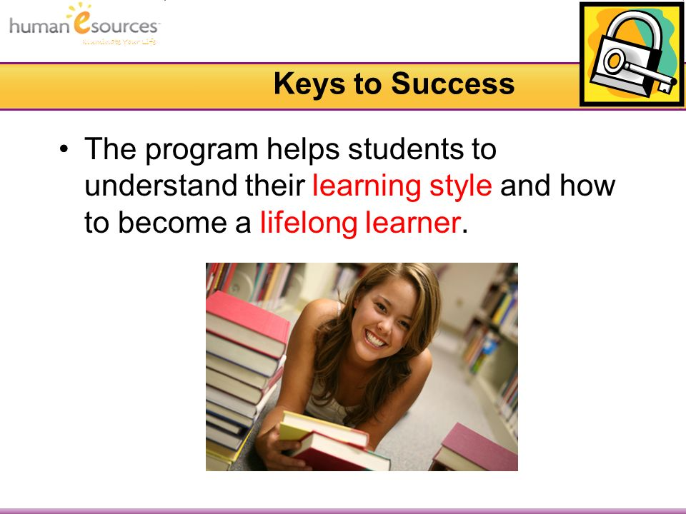 Illuminate Your Life Keys to Success The program helps students to understand their learning style and how to become a lifelong learner.