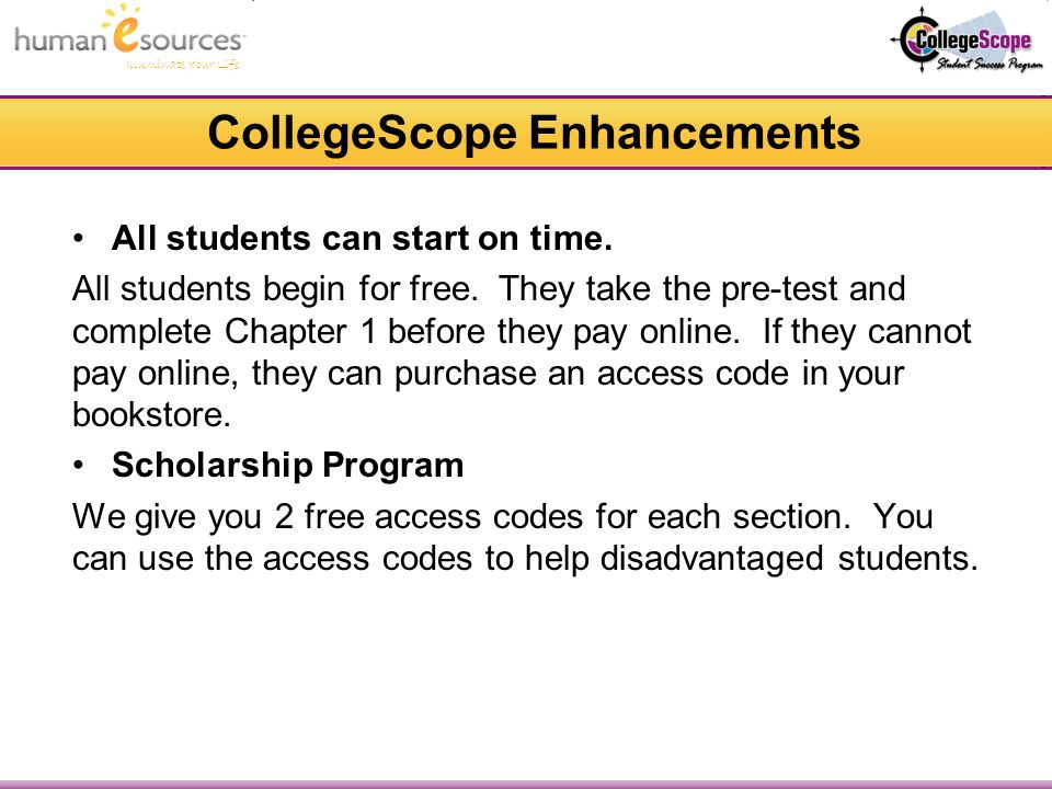 Illuminate Your Life CollegeScope Enhancements All students can start on time.