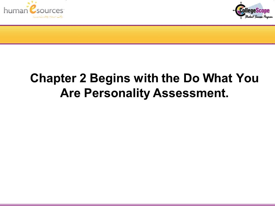 Illuminate Your Life Chapter 2 Begins with the Do What You Are Personality Assessment.