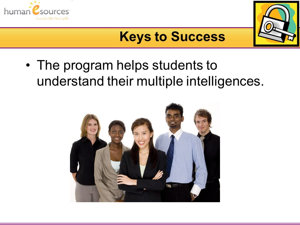 Illuminate Your Life Keys to Success The program helps students to understand their multiple intelligences.