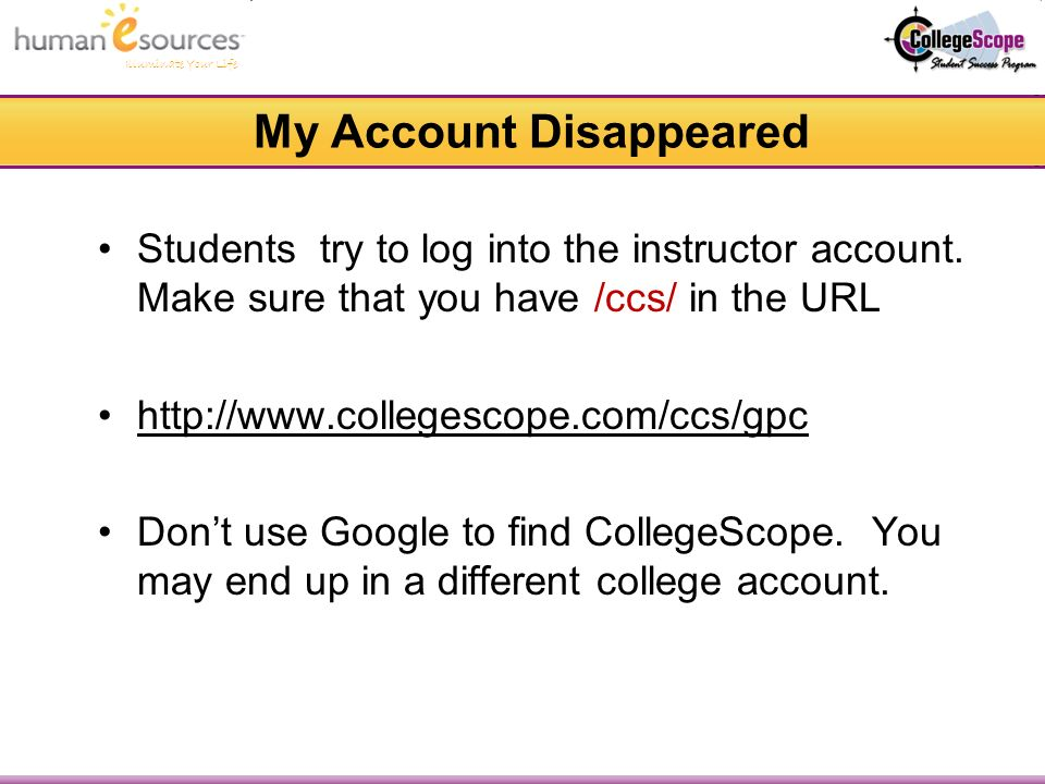 Illuminate Your Life My Account Disappeared Students try to log into the instructor account.