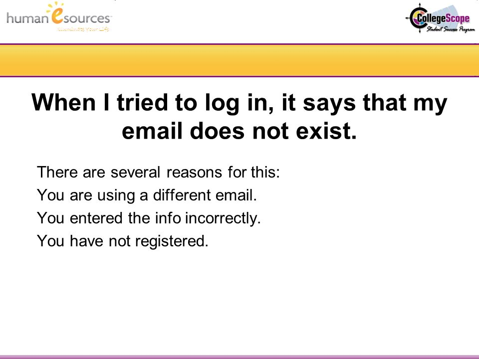 When I tried to log in, it says that my  does not exist.