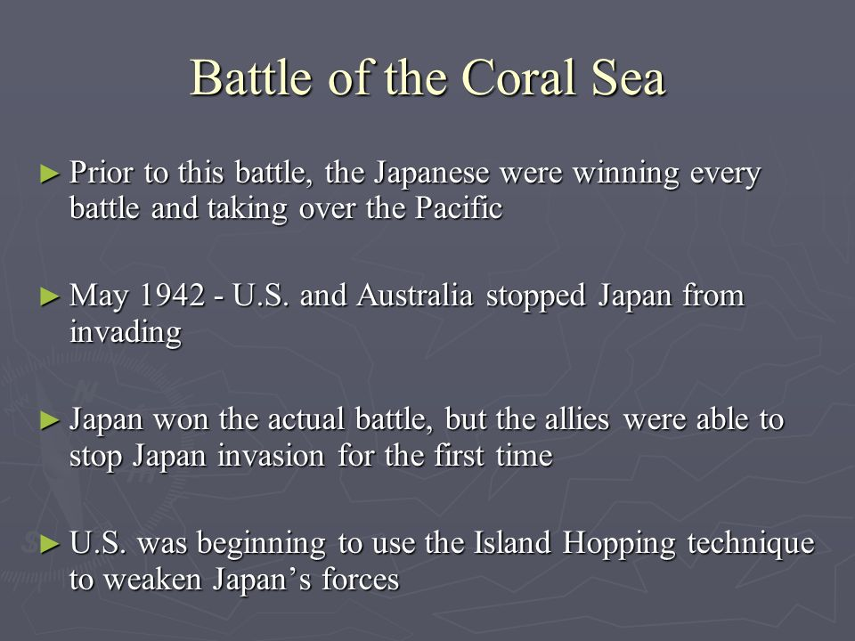 Battle of the Coral Sea Prior to this battle, the Japanese were winning every battle and taking over the Pacific Prior to this battle, the Japanese were winning every battle and taking over the Pacific May 1942 - U.S.