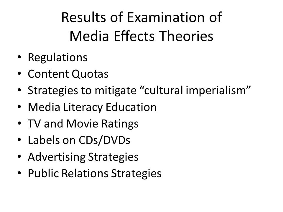 Results of Examination of Media Effects Theories Regulations Content Quotas Strategies to mitigate cultural imperialism Media Literacy Education TV and Movie Ratings Labels on CDs/DVDs Advertising Strategies Public Relations Strategies