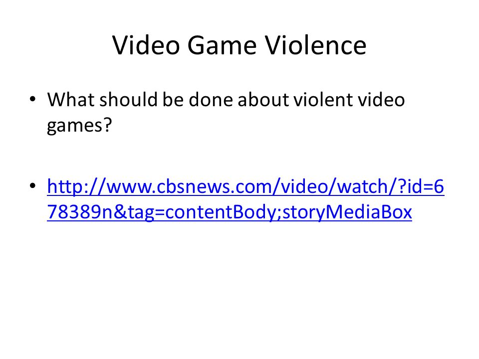 Video Game Violence What should be done about violent video games.