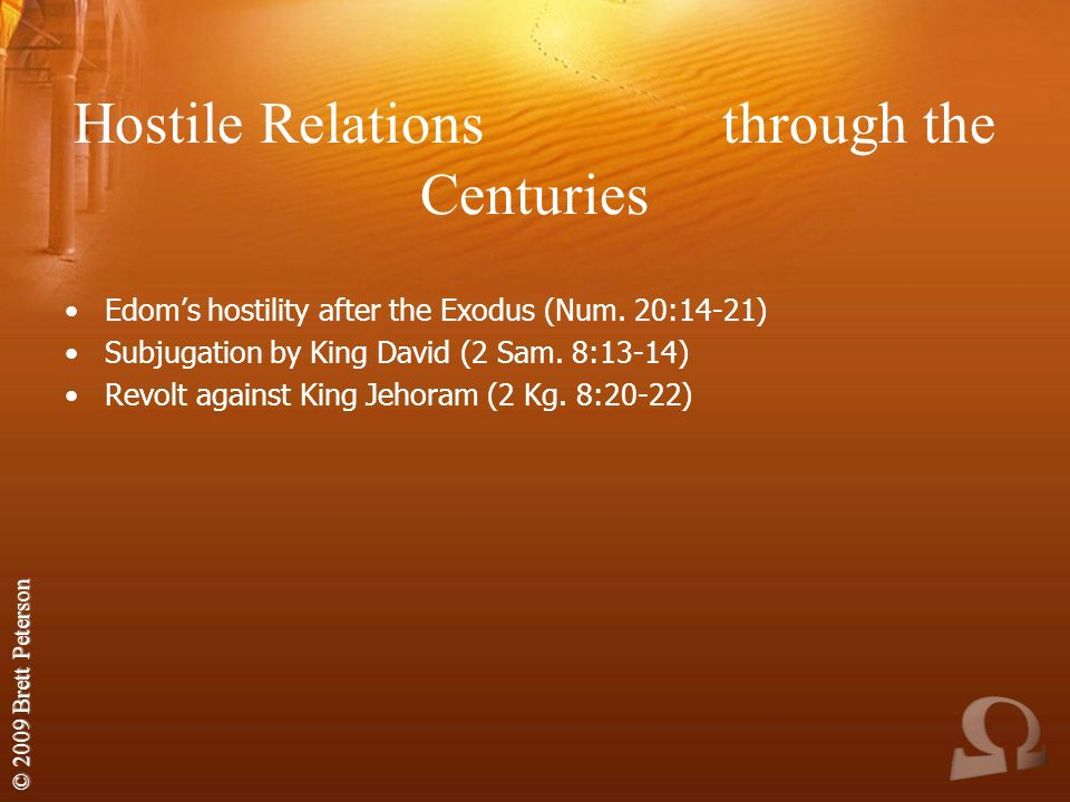 © 2009 Brett Peterson Hostile Relations through the Centuries Edoms hostility after the Exodus (Num.